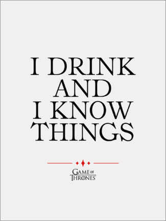 Aluminiumsbilde  GOT movie quote - I drink and I know things