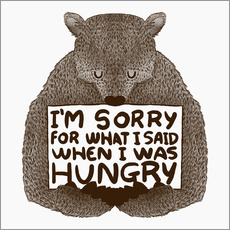 Galleriprint  I'm Sorry For What I Said When I Was Hungry - Tobe Fonseca