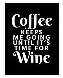 Plakat  Coffee Keeps Me Going Until It's Time For Wine Black - Creative Angel